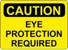 "Sign ""CAUTION-EYE PROTECTION..."""